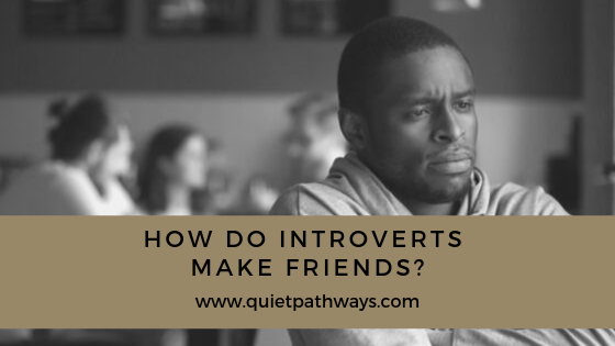 How Do Introverts Make Friends?