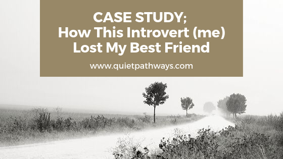 Case Study; How This Introvert (me) Lost My Best Friend