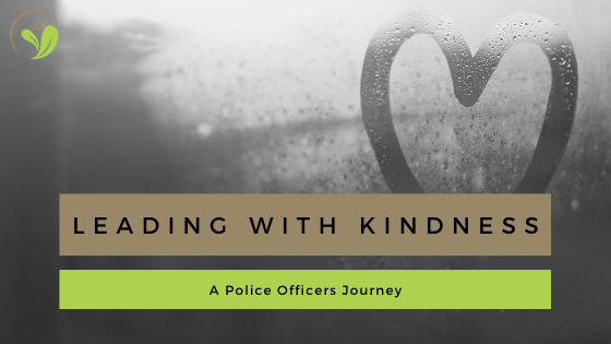 Leading with Kindness; a Police Officers Journey